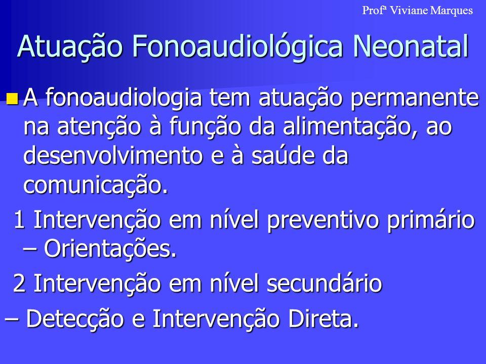 Atuação Fonoaudiológica Neonatal A fonoaudiologia tem atuação permanente na atenção à função da alimentação, ao desenvolvimento e à saúde da comunicaç