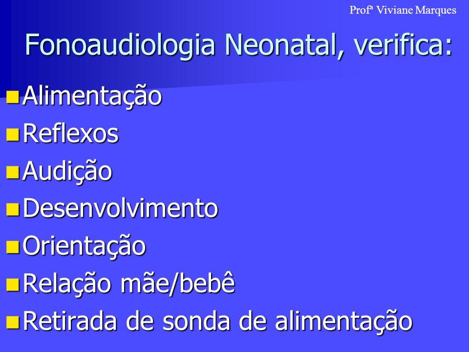 Fonoaudiologia Neonatal, verifica: Fonoaudiologia Neonatal, verifica: Alimentação Alimentação Reflexos Reflexos Audição Audição Desenvolvimento Desenv