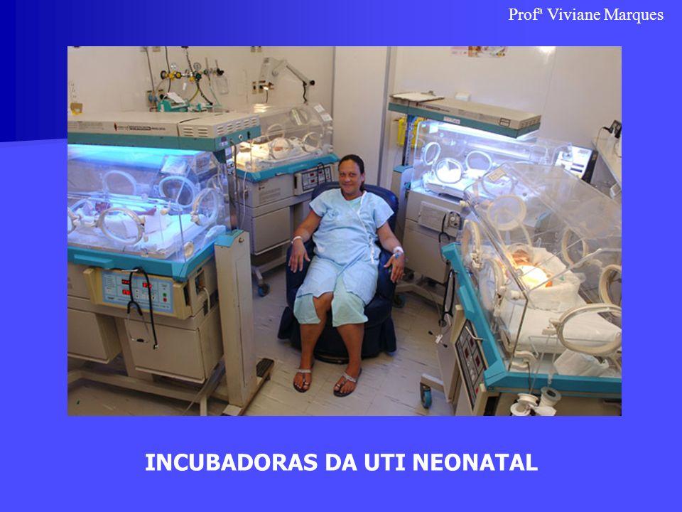 INCUBADORAS DA UTI NEONATAL Profª Viviane Marques