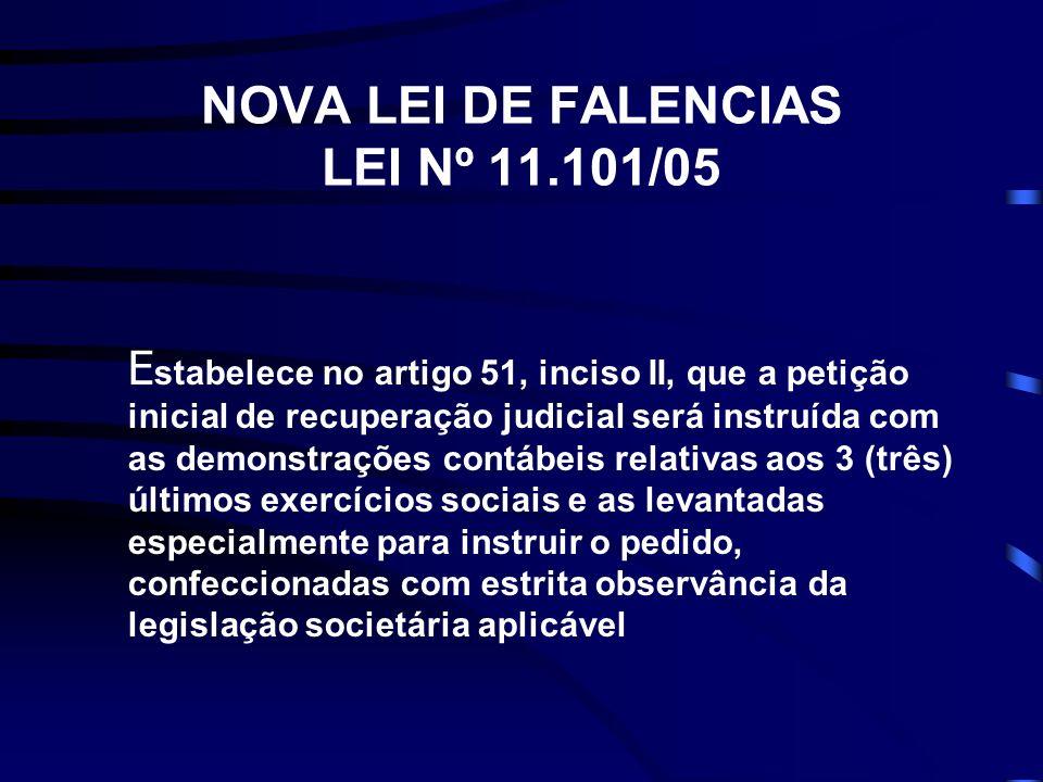 NOVA LEI DE FALENCIAS LEI Nº 11.101/05 E stabelece no artigo 51, inciso II, que a petição inicial de recuperação judicial será instruída com as demons