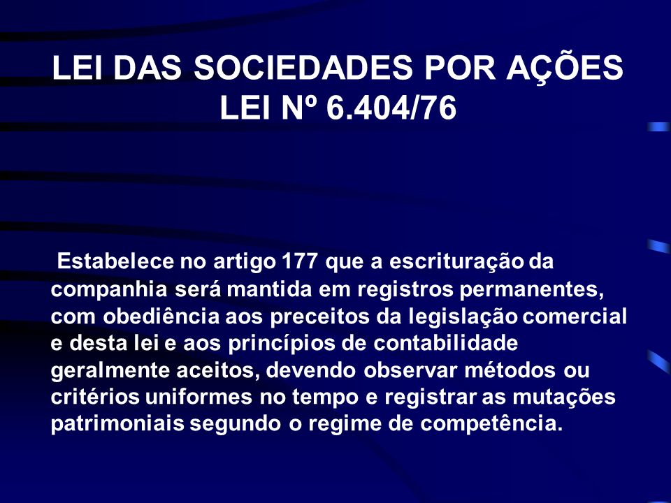 LEI DAS SOCIEDADES POR AÇÕES LEI Nº 6.404/76 Estabelece no artigo 177 que a escrituração da companhia será mantida em registros permanentes, com obedi
