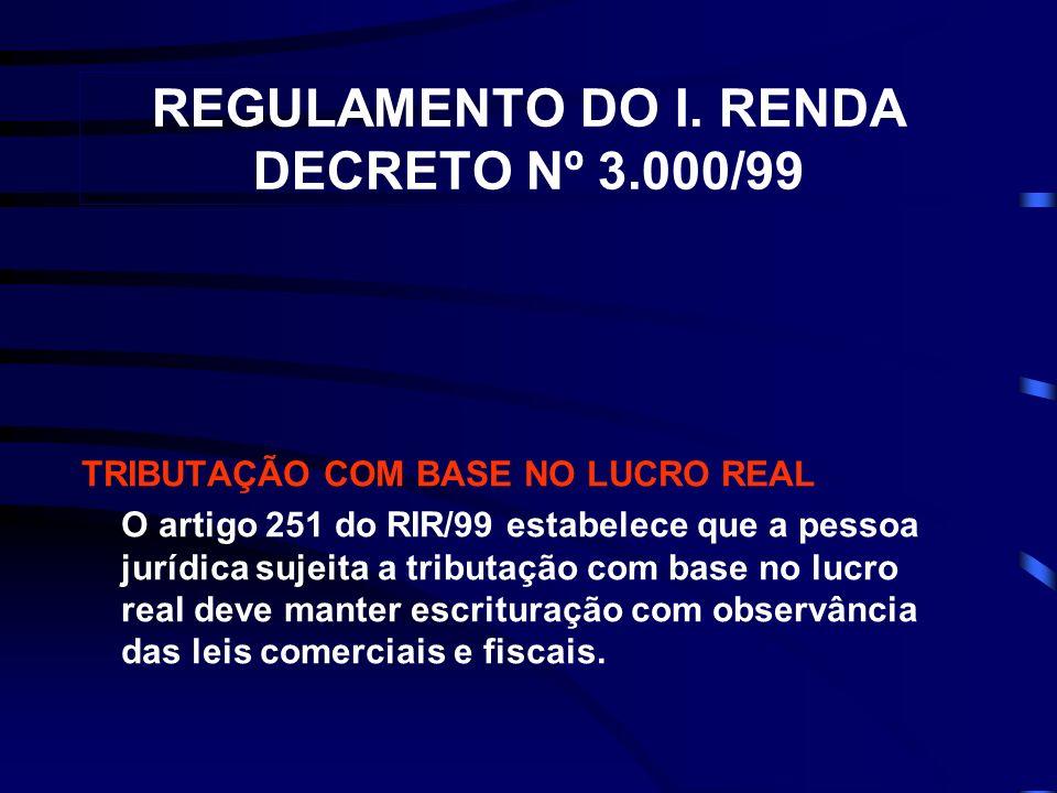 REGULAMENTO DO I. RENDA DECRETO Nº 3.000/99 TRIBUTAÇÃO COM BASE NO LUCRO REAL O artigo 251 do RIR/99 estabelece que a pessoa jurídica sujeita a tribut