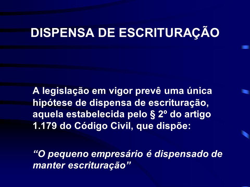 DISPENSA DE ESCRITURAÇÃO A legislação em vigor prevê uma única hipótese de dispensa de escrituração, aquela estabelecida pelo § 2º do artigo 1.179 do