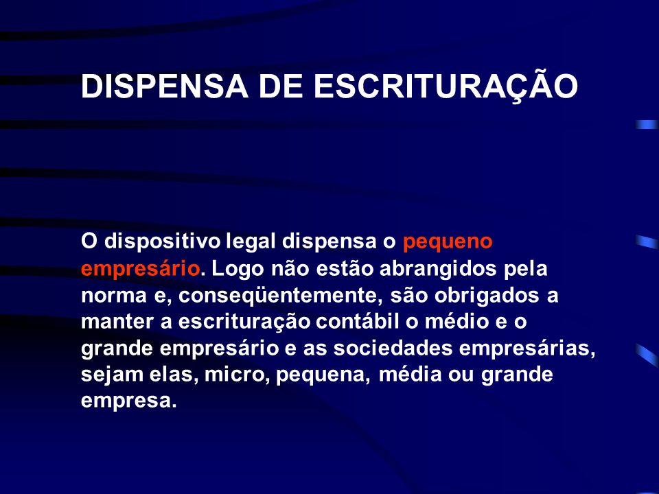 DISPENSA DE ESCRITURAÇÃO O dispositivo legal dispensa o pequeno empresário.