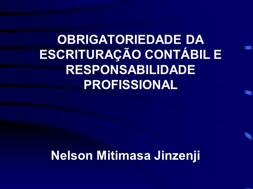 OBRIGATORIEDADE DA ESCRITURAÇÃO CONTÁBIL E RESPONSABILIDADE PROFISSIONAL Nelson Mitimasa Jinzenji