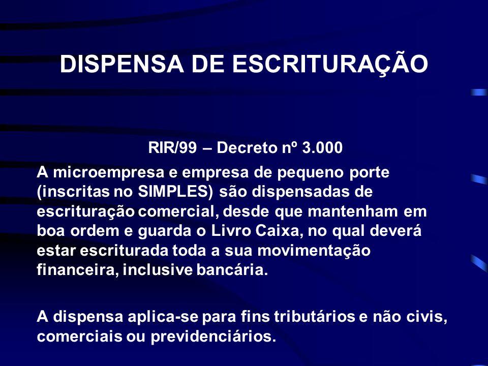 DISPENSA DE ESCRITURAÇÃO RIR/99 – Decreto nº 3.000 A microempresa e empresa de pequeno porte (inscritas no SIMPLES) são dispensadas de escrituração co