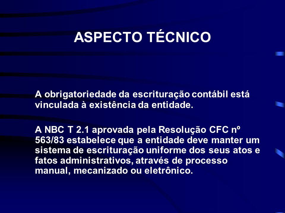 ASPECTO TÉCNICO A obrigatoriedade da escrituração contábil está vinculada à existência da entidade. A NBC T 2.1 aprovada pela Resolução CFC nº 563/83