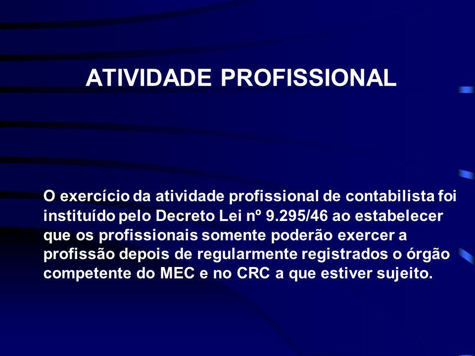 ATIVIDADE PROFISSIONAL O exercício da atividade profissional de contabilista foi instituído pelo Decreto Lei nº 9.295/46 ao estabelecer que os profiss
