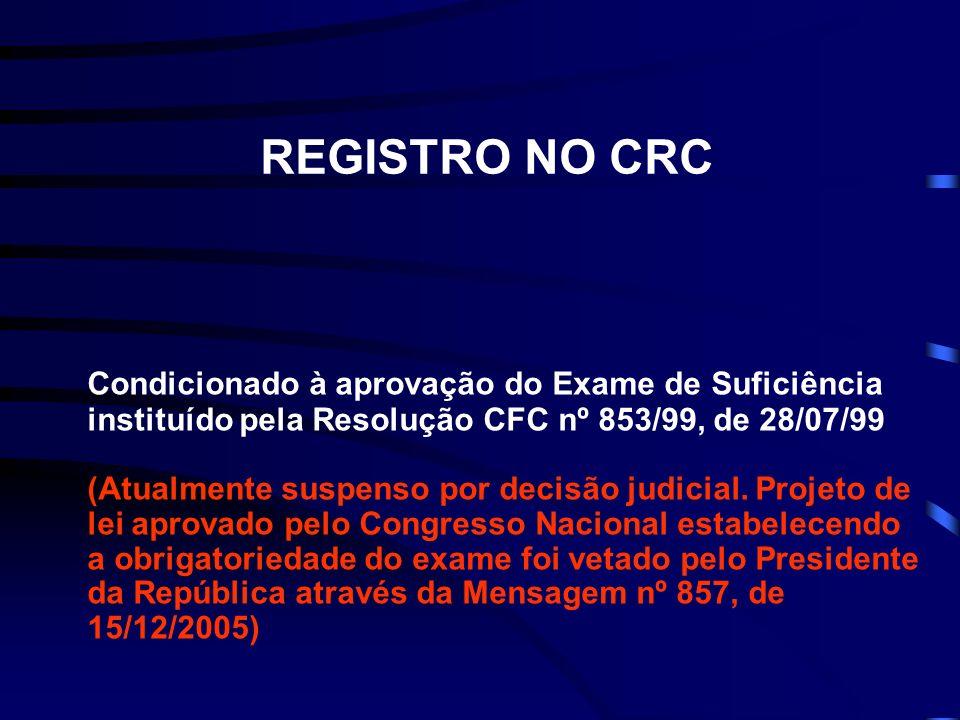 REGISTRO NO CRC Condicionado à aprovação do Exame de Suficiência instituído pela Resolução CFC nº 853/99, de 28/07/99 (Atualmente suspenso por decisão judicial.
