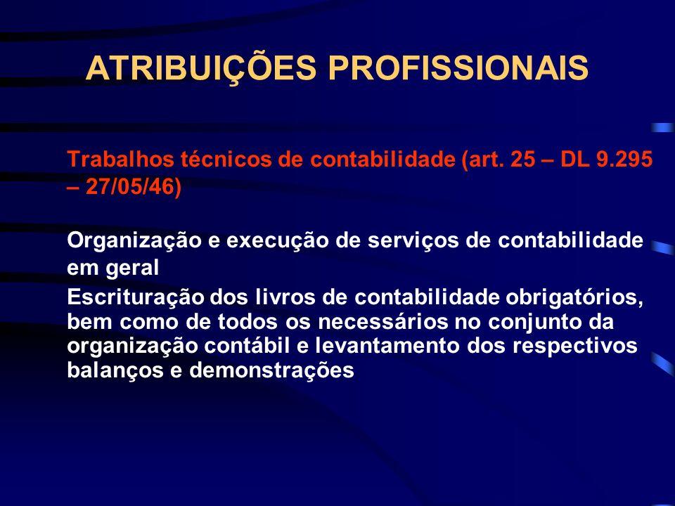 ATRIBUIÇÕES PROFISSIONAIS Trabalhos técnicos de contabilidade (art. 25 – DL 9.295 – 27/05/46) Organização e execução de serviços de contabilidade em g