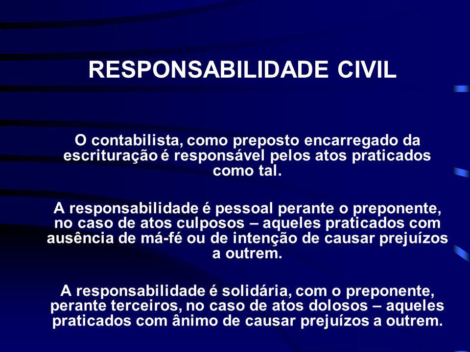 RESPONSABILIDADE CIVIL O contabilista, como preposto encarregado da escrituração é responsável pelos atos praticados como tal. A responsabilidade é pe