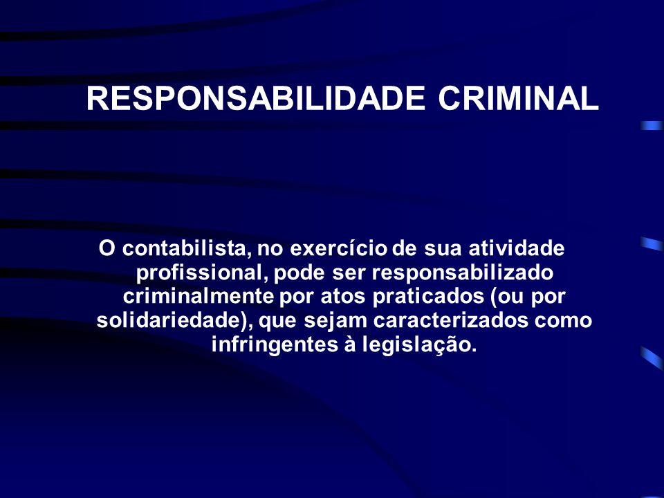 RESPONSABILIDADE CRIMINAL O contabilista, no exercício de sua atividade profissional, pode ser responsabilizado criminalmente por atos praticados (ou por solidariedade), que sejam caracterizados como infringentes à legislação.