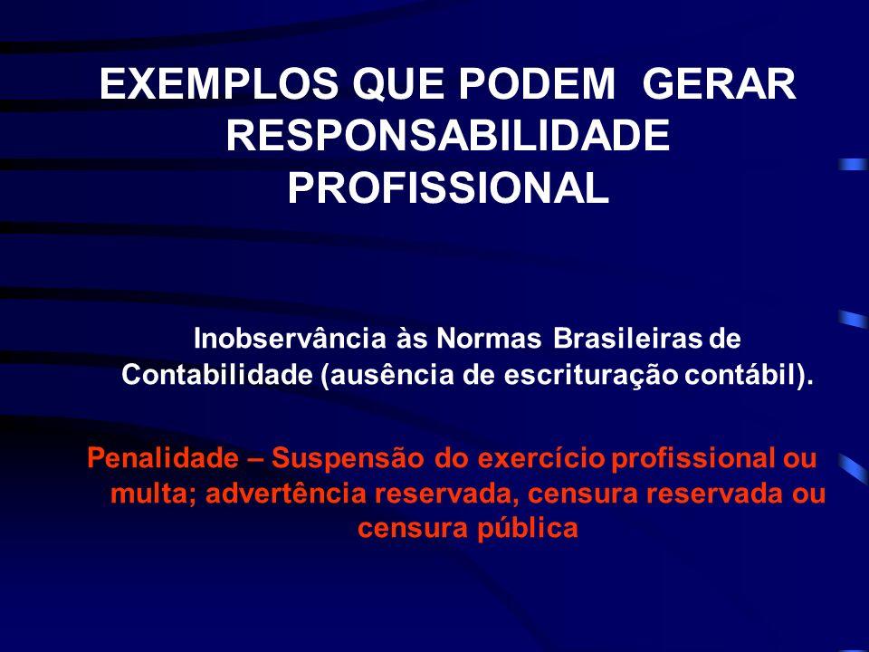 EXEMPLOS QUE PODEM GERAR RESPONSABILIDADE PROFISSIONAL Inobservância às Normas Brasileiras de Contabilidade (ausência de escrituração contábil).