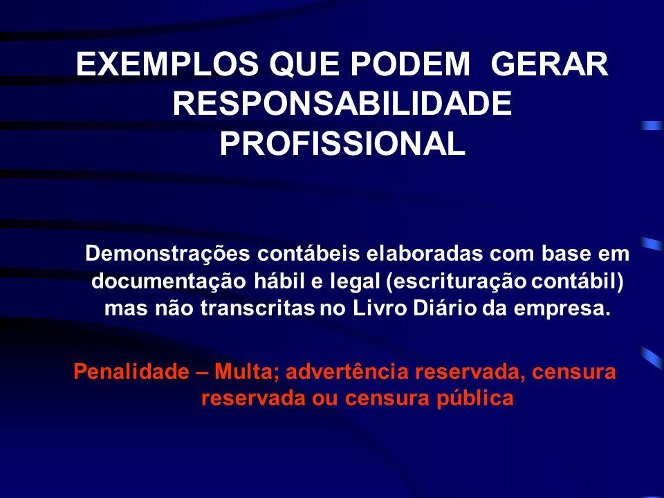 EXEMPLOS QUE PODEM GERAR RESPONSABILIDADE PROFISSIONAL Demonstrações contábeis elaboradas com base em documentação hábil e legal (escrituração contábi