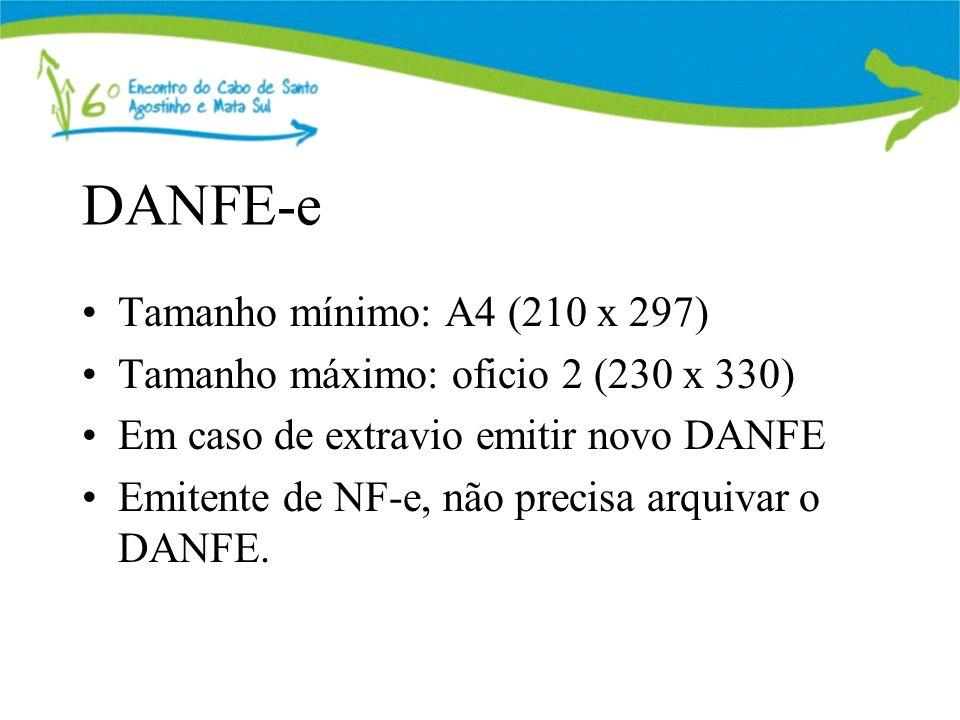 DANFE-e Tamanho mínimo: A4 (210 x 297) Tamanho máximo: oficio 2 (230 x 330) Em caso de extravio emitir novo DANFE Emitente de NF-e, não precisa arquivar o DANFE.