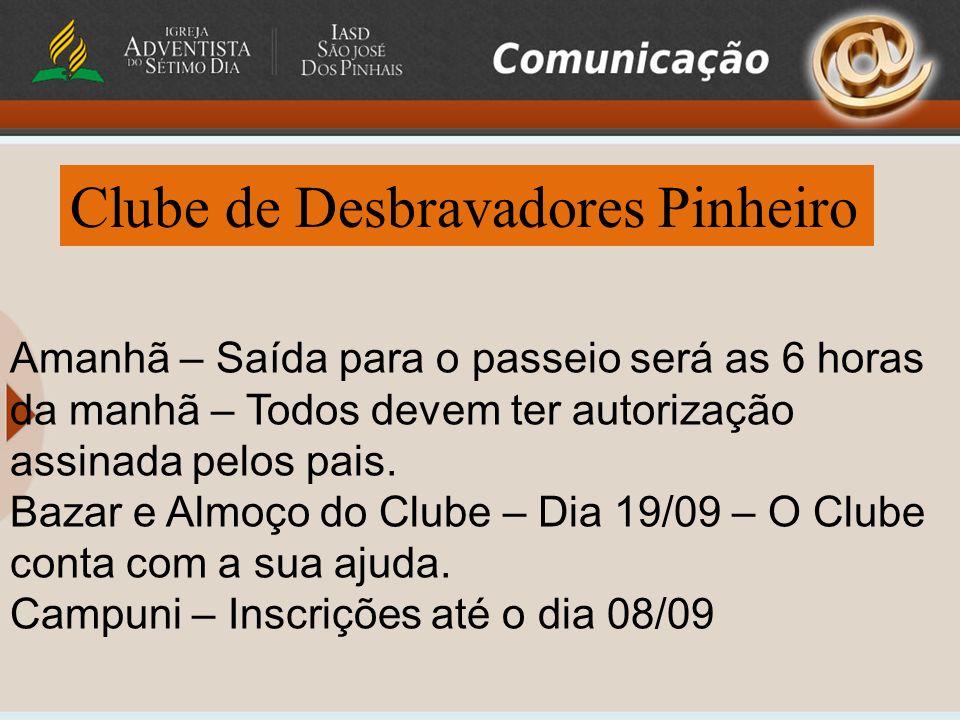 Clube de Desbravadores Pinheiro Amanhã – Saída para o passeio será as 6 horas da manhã – Todos devem ter autorização assinada pelos pais.