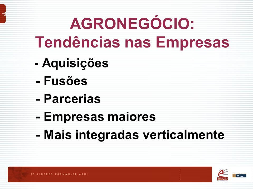 AGRONEGÓCIO: Tendências nas Empresas - Aquisições - Fusões - Parcerias - Empresas maiores - Mais integradas verticalmente