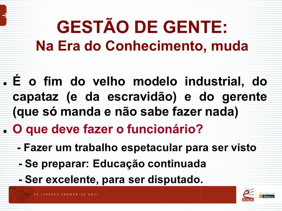 É o fim do velho modelo industrial, do capataz (e da escravidão) e do gerente (que só manda e não sabe fazer nada) O que deve fazer o funcionário? - F