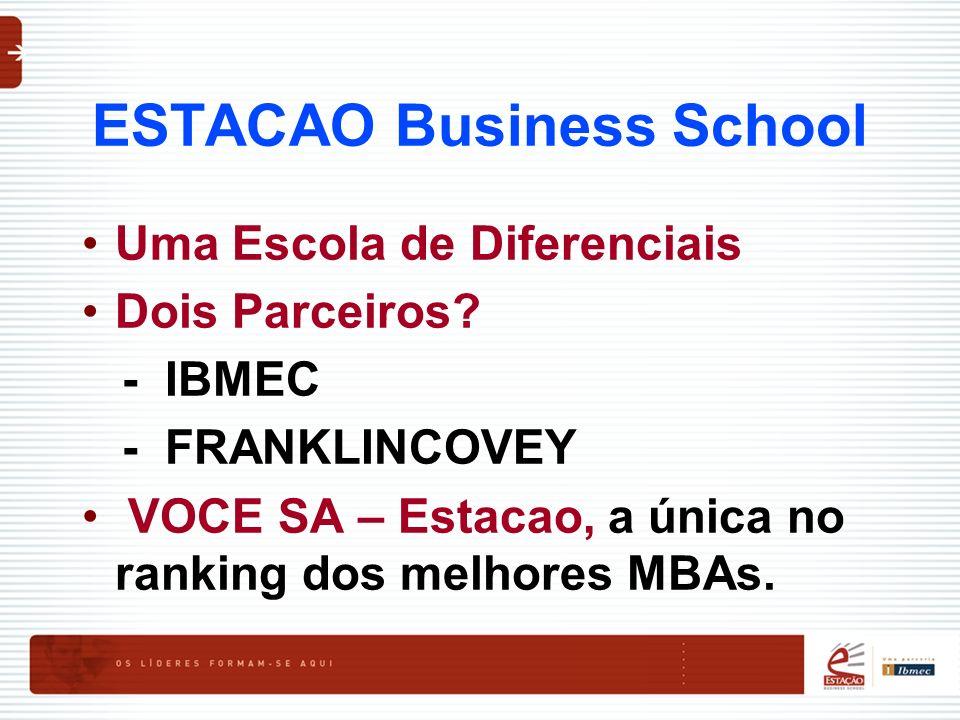 ESTACAO Business School Uma Escola de Diferenciais Dois Parceiros? - IBMEC - FRANKLINCOVEY VOCE SA – Estacao, a única no ranking dos melhores MBAs.