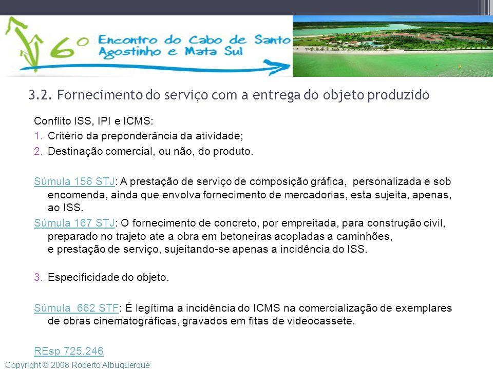 3.2. Fornecimento do serviço com a entrega do objeto produzido Conflito ISS, IPI e ICMS: 1.Critério da preponderância da atividade; 2.Destinação comer