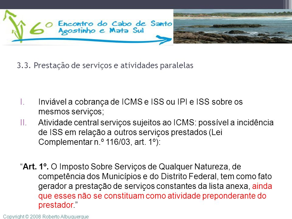 3.3. Prestação de serviços e atividades paralelas I.Inviável a cobrança de ICMS e ISS ou IPI e ISS sobre os mesmos serviços; II.Atividade central serv