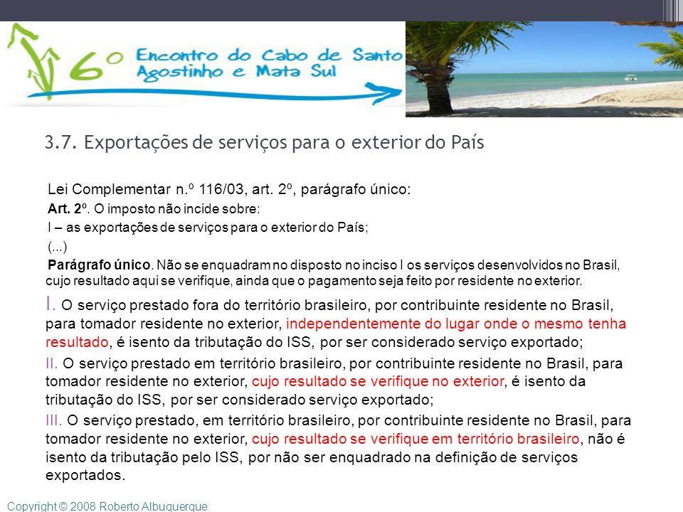 3.7. Exportações de serviços para o exterior do País Lei Complementar n.º 116/03, art. 2º, parágrafo único: Art. 2º. O imposto não incide sobre: I – a