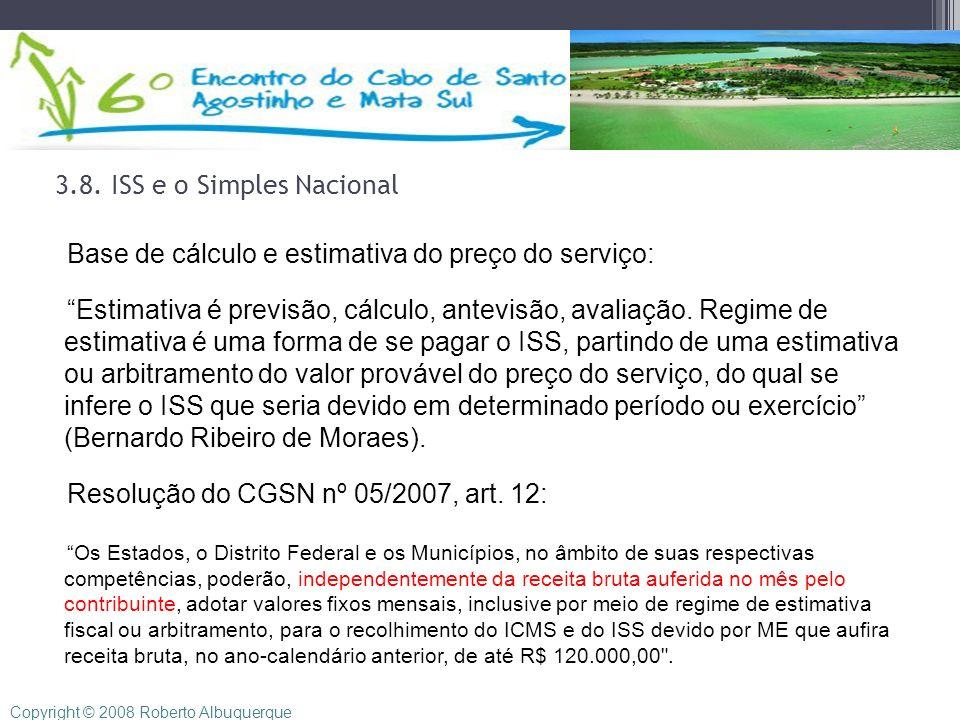 3.8. ISS e o Simples Nacional Base de cálculo e estimativa do preço do serviço: Estimativa é previsão, cálculo, antevisão, avaliação. Regime de estima
