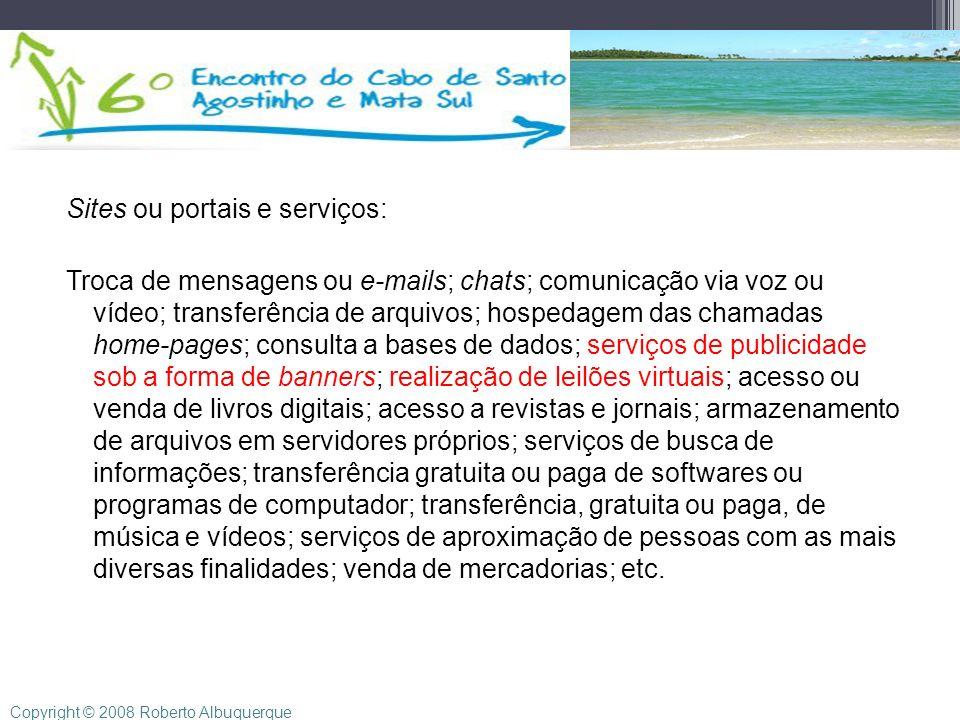 Sites ou portais e serviços: Troca de mensagens ou e-mails; chats; comunicação via voz ou vídeo; transferência de arquivos; hospedagem das chamadas ho