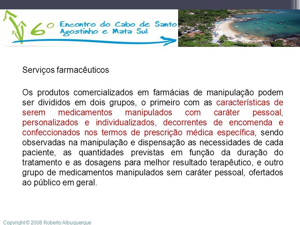 Serviços farmacêuticos Os produtos comercializados em farmácias de manipulação podem ser divididos em dois grupos, o primeiro com as características d