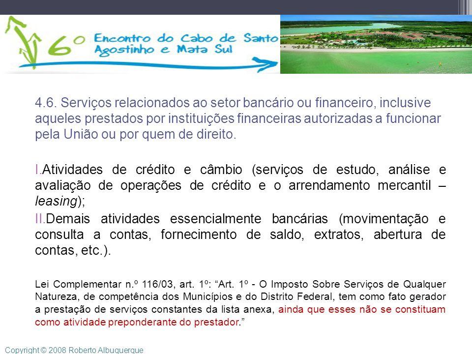 4.6. Serviços relacionados ao setor bancário ou financeiro, inclusive aqueles prestados por instituições financeiras autorizadas a funcionar pela Uniã