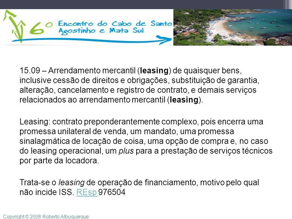 15.09 – Arrendamento mercantil (leasing) de quaisquer bens, inclusive cessão de direitos e obrigações, substituição de garantia, alteração, cancelamen