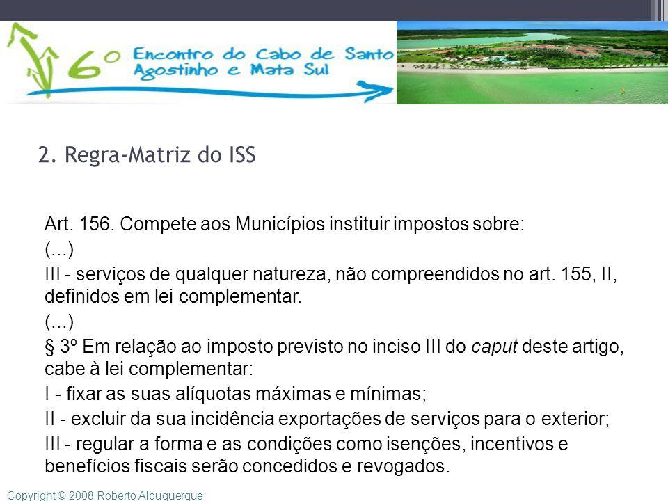 2. Regra-Matriz do ISS Art. 156. Compete aos Municípios instituir impostos sobre: (...) III - serviços de qualquer natureza, não compreendidos no art.