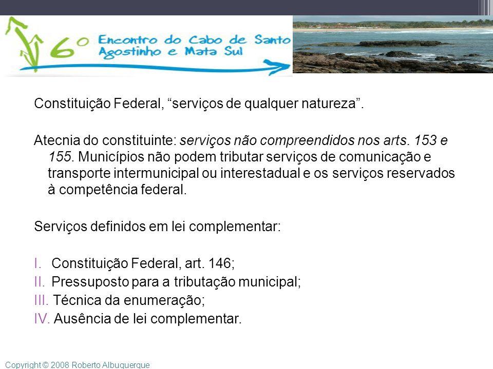 Constituição Federal, serviços de qualquer natureza. Atecnia do constituinte: serviços não compreendidos nos arts. 153 e 155. Municípios não podem tri