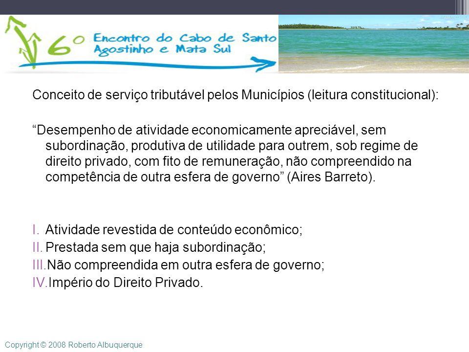 Text Conceito de serviço tributável pelos Municípios (leitura constitucional): Desempenho de atividade economicamente apreciável, sem subordinação, pr