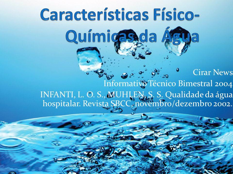 Cirar News Informativo Técnico Bimestral 2004 INFANTI, L. O. S., MUHLEN, S. S. Qualidade da água hospitalar. Revista SBCC, novembro/dezembro 2002.