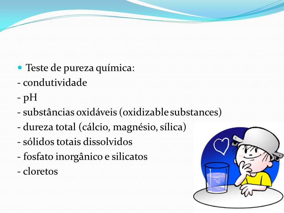 Teste de pureza química: - condutividade - pH - substâncias oxidáveis (oxidizable substances) - dureza total (cálcio, magnésio, sílica) - sólidos tota