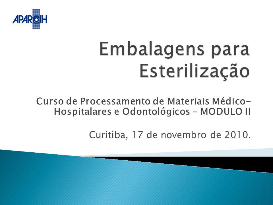 Curso de Processamento de Materiais Médico- Hospitalares e Odontológicos – MODULO II Curitiba, 17 de novembro de 2010.