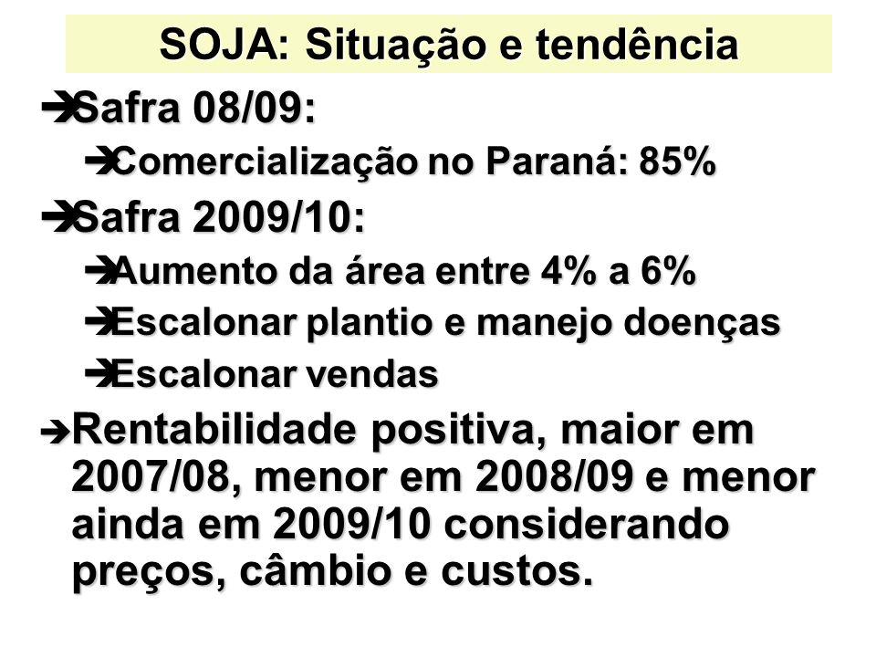 SOJA: Situação e tendência Safra 08/09: Safra 08/09: Comercialização no Paraná: 85% Comercialização no Paraná: 85% Safra 2009/10: Safra 2009/10: Aumen