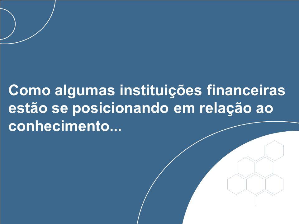 Como algumas instituições financeiras estão se posicionando em relação ao conhecimento...