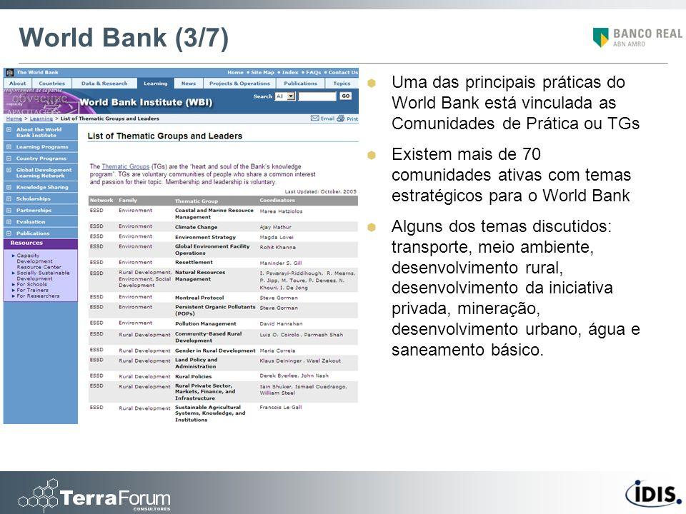 World Bank (3/7) Uma das principais práticas do World Bank está vinculada as Comunidades de Prática ou TGs Existem mais de 70 comunidades ativas com t