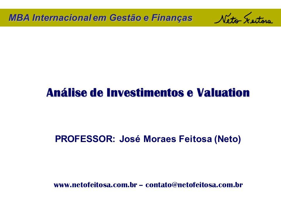MBA Internacional em Gestão e Finanças Análise de Investimentos e Valuation PROFESSOR: José Moraes Feitosa (Neto) www.netofeitosa.com.br – contato@net