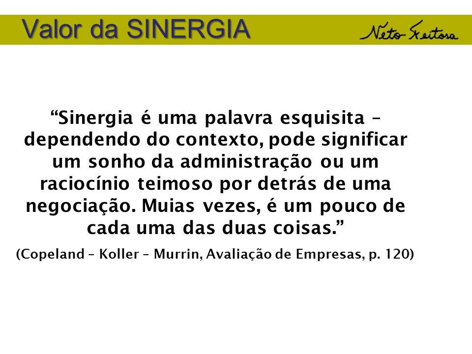 Valor da SINERGIA Sinergia é uma palavra esquisita – dependendo do contexto, pode significar um sonho da administração ou um raciocínio teimoso por de