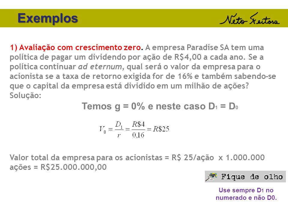 Exemplos 1) Avalia ç ão com crescimento zero. A empresa Paradise SA tem uma pol í tica de pagar um dividendo por a ç ão de R$4,00 a cada ano. Se a pol