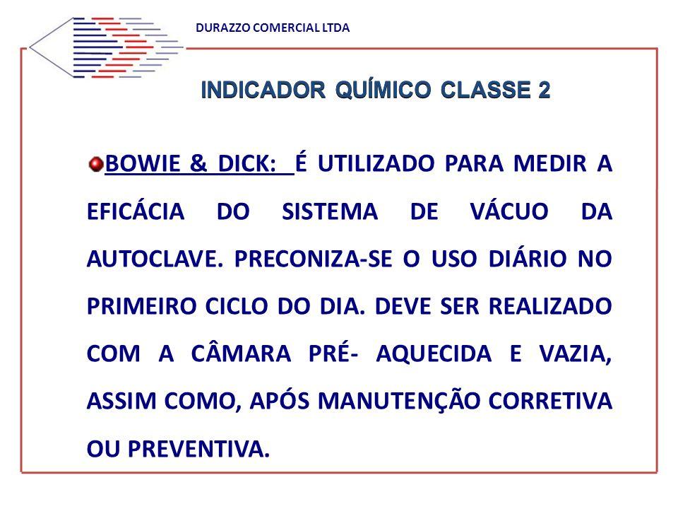INDICADOR QUÍMICO CLASSE 2 DURAZZO COMERCIAL LTDA BOWIE & DICK: É UTILIZADO PARA MEDIR A EFICÁCIA DO SISTEMA DE VÁCUO DA AUTOCLAVE. PRECONIZA-SE O USO
