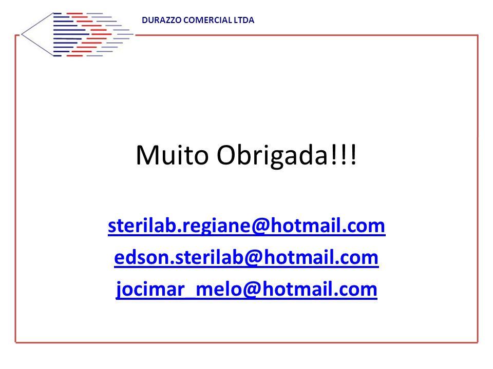DURAZZO COMERCIAL LTDA Muito Obrigada!!! sterilab.regiane@hotmail.com edson.sterilab@hotmail.com jocimar_melo@hotmail.com