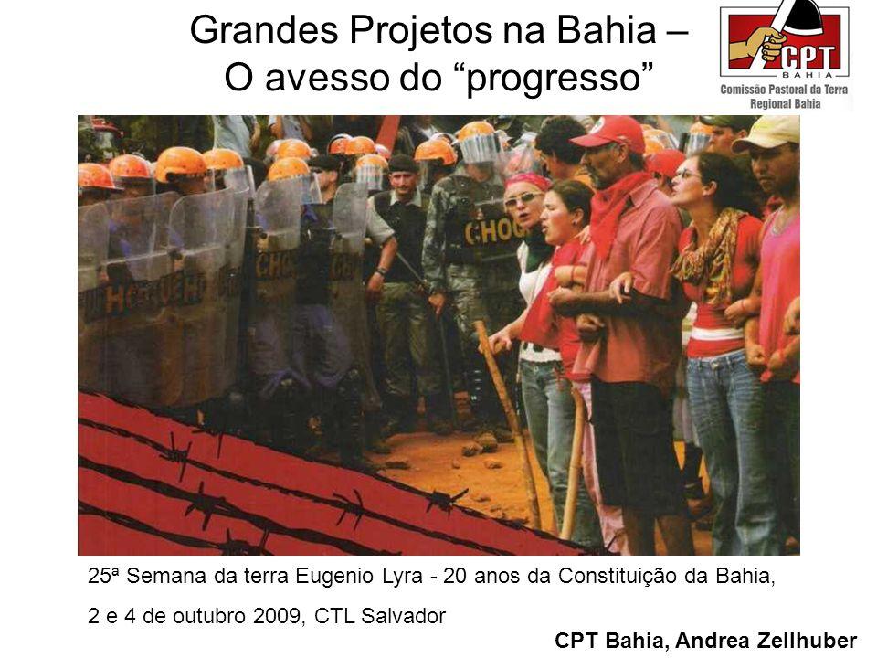 Grandes Projetos na Bahia – O avesso do progresso CPT Bahia, Andrea Zellhuber 25ª Semana da terra Eugenio Lyra - 20 anos da Constituição da Bahia, 2 e