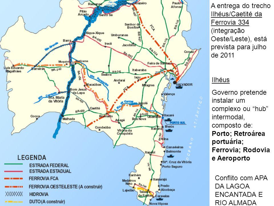 A entrega do trecho Ilhéus/Caetité da Ferrovia 334 (integração Oeste/Leste), está prevista para julho de 2011 Ilhéus Governo pretende instalar um comp