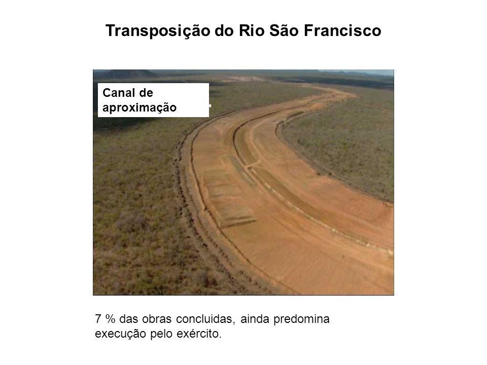 Canal de aproximação 7 % das obras concluidas, ainda predomina execução pelo exército. Transposição do Rio São Francisco