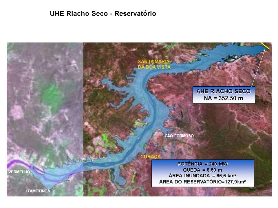 CURAÇÁ CÃO FORMOSO SANTA MARIA DA BOA VISTA ITAMOTINGA VERMELHO AHE RIACHO SECO NA = 352,50 m POTÊNCIA = 240 MW QUEDA = 8,50 m ÁREA INUNDADA = 86,6 km