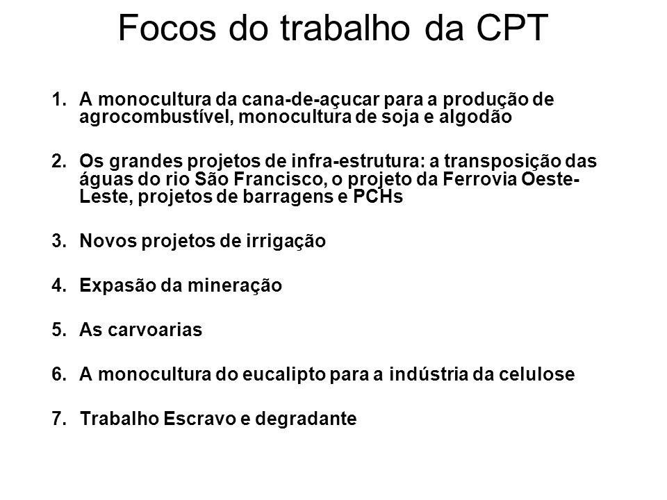 Focos do trabalho da CPT 1.A monocultura da cana-de-açucar para a produção de agrocombustível, monocultura de soja e algodão 2.Os grandes projetos de